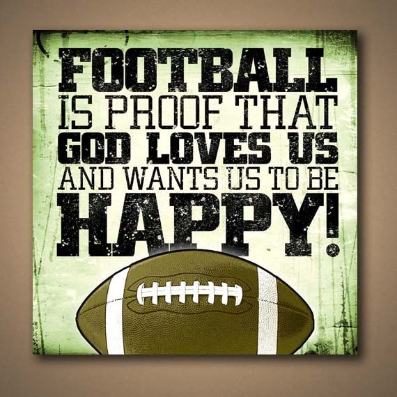 Football Is Proof That God Loves Us And Want by ManCaveSportsSigns, $15.00