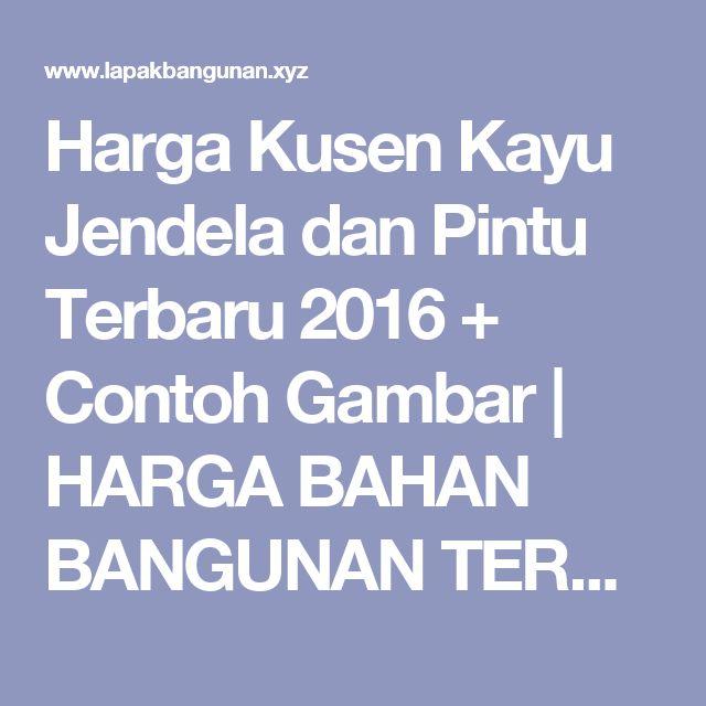 Harga Kusen Kayu Jendela dan Pintu Terbaru 2016 + Contoh Gambar | HARGA BAHAN BANGUNAN TERBARU