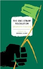 """The One-Straw Revolution is an educational, inspiring and thought-provoking read for aspiring and seasoned farmers. """"Masanobu Fukuoka's manifesto about farming, eating, and the limits of human knowledge presents a radical challenge to the global systems we rely on for our food."""""""