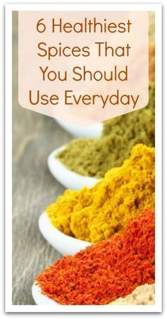 6 Healthiest Spices That You Should Use Everyday - Turmeric - Ginger - Cinnamon - Cayenne - Fennel - Mint turmeric tea: 1/2 tsp ground turmeric, juice of 1 freshly squeezed lemon, pinch of cayenne, 1 tsp honey. hot water  Stir til combined.