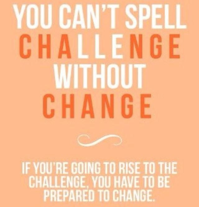 You can't have change without the challenge