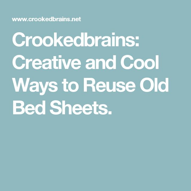 Crookedbrains: Creative and Cool Ways to Reuse Old Bed Sheets.