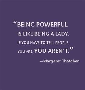 -Margaret Thatcher/ love it!