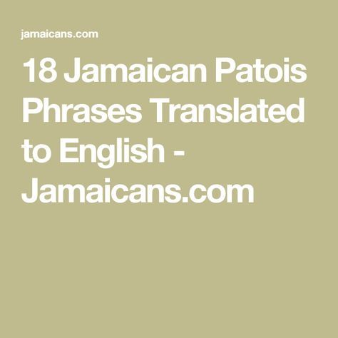 18 Jamaican Patois Phrases Translated to English - Jamaicans.com