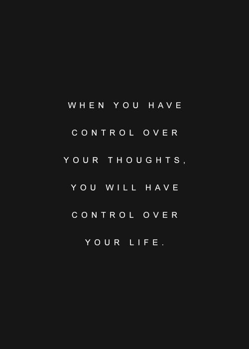 Control you thoughts you will control your life