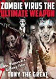 Free Kindle Book -   Zombie Virus: The Ultimate Weapon, Why Nations Are Building Them. Why Zombies are the Ultimate Army and How to Survive the Coming Zombie Apocalypse.