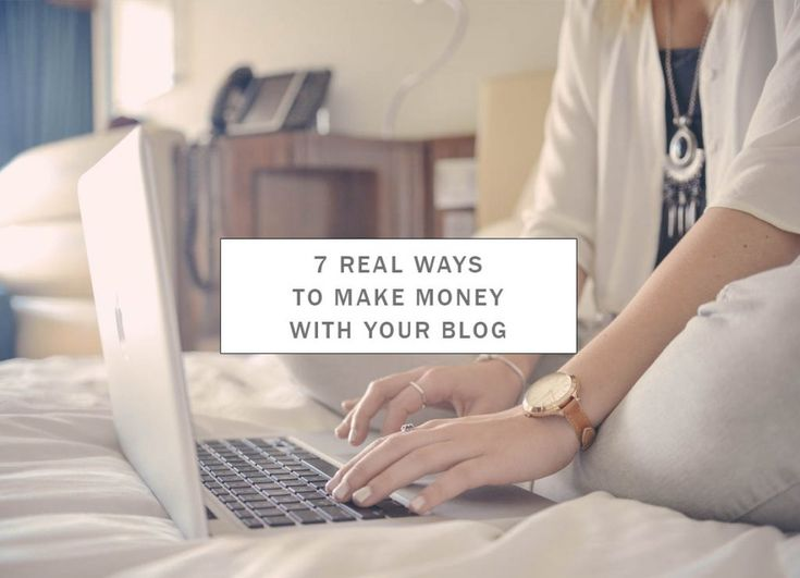 7 REAL Ways to Make Money With Your Blog