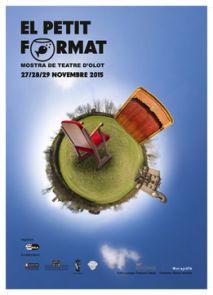 El Petit Format. Mostra de Teatre d'Olot. Del divendres 27 de novembre al diumenge 29 de 2015.