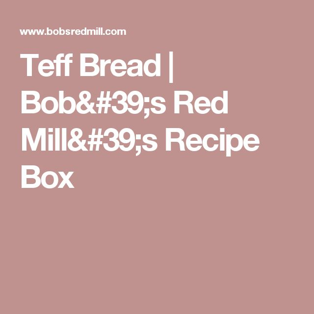 Teff Bread | Bob's Red Mill's Recipe Box