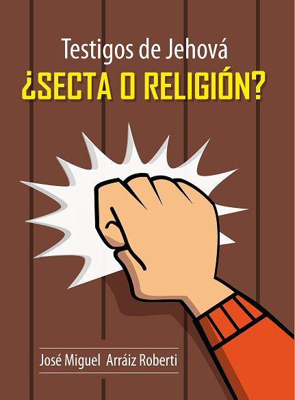 Libro: Testigos de Jehová, ¿Secta o Religión?, por José Miguel Arráiz