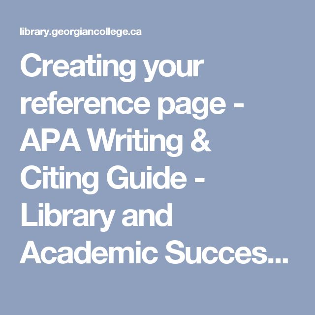 Creating your reference page - APA Writing & Citing Guide - Library and Academic Success at Georgian College