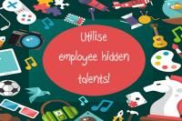 Suggestions on how to utilise your employee's hidden talents