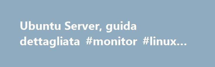 Ubuntu Server, guida dettagliata #monitor #linux #server http://fresno.remmont.com/ubuntu-server-guida-dettagliata-monitor-linux-server/  # Guida Ubuntu Server Una guida all'uso di Ubuntu Server per gestire i più comuni servizi Server: da Apache a Samba, dal Firewall Iptables a Postfix. Istruzioni pratiche e comandi pronti all'uso Introduzione 1. Panoramica generale Introduzione alla guida pratica alla realizzazione di un server Linux. 2. Dimensionamento hardware Qualche importante…