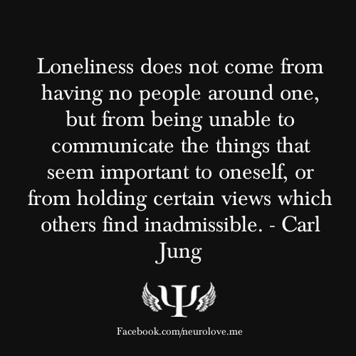 Loneliness does not come from having no people around one, but from