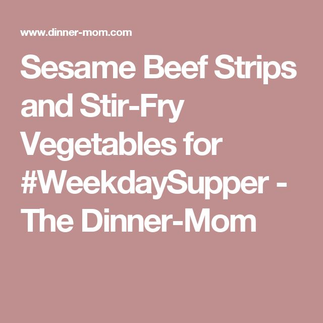 Sesame Beef Strips and Stir-Fry Vegetables for #WeekdaySupper - The Dinner-Mom
