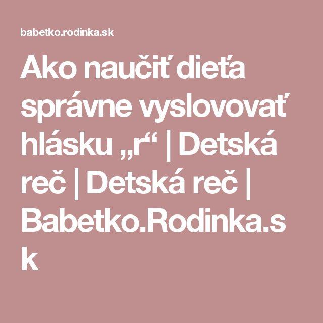 """Ako naučiť dieťa správne vyslovovať hlásku """"r""""   Detská reč   Detská reč   Babetko.Rodinka.sk"""