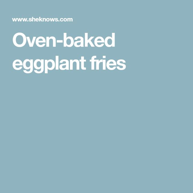 Oven-baked eggplant fries