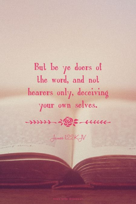 But be ye doers of the word, and not hearers only, deceiving your own selves. - James 1:22 KJV | Shasta made this with Spoken.ly