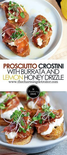 Prosciutto Crostini: These quick crostini feature crispy prosciutto, creamy burrata, and a simple lemon honey drizzle sauce.