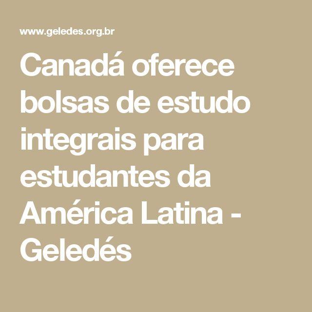 Canadá oferece bolsas de estudo integrais para estudantes da América Latina - Geledés