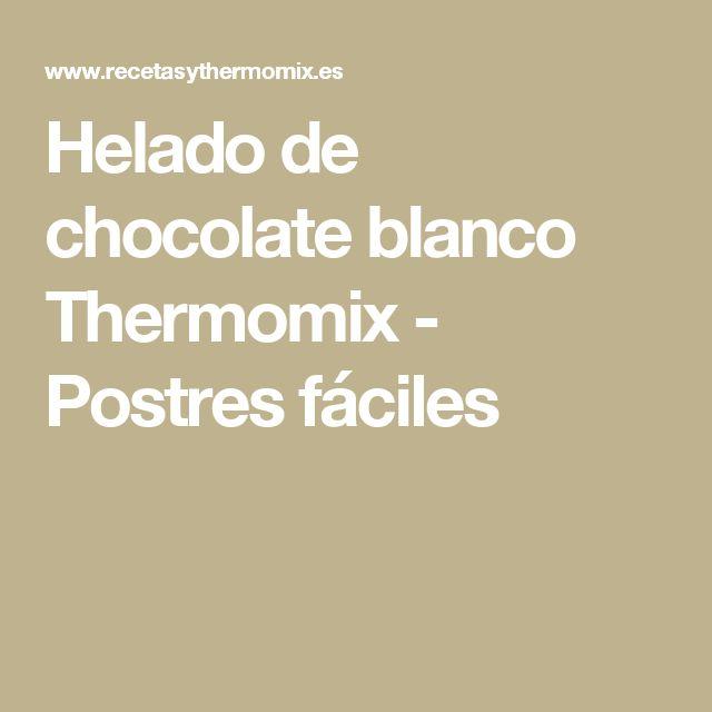 Helado de chocolate blanco Thermomix - Postres fáciles