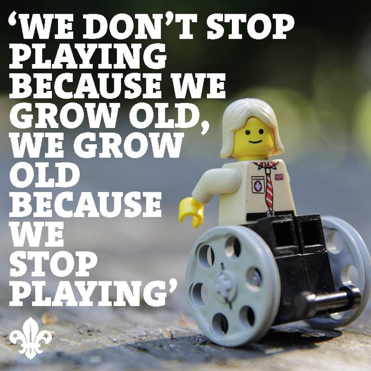 """""""We don't stop playing because we grow old, we grow old because we stop playing"""""""