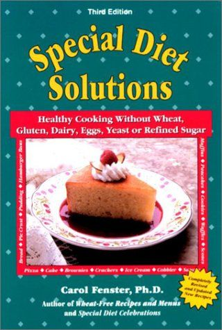 Special Diet Solutions: Healthy Cooking Without Wheat, Gluten, Dairy, Eggs, Yeast, or Refined Sugar:Amazon:Books