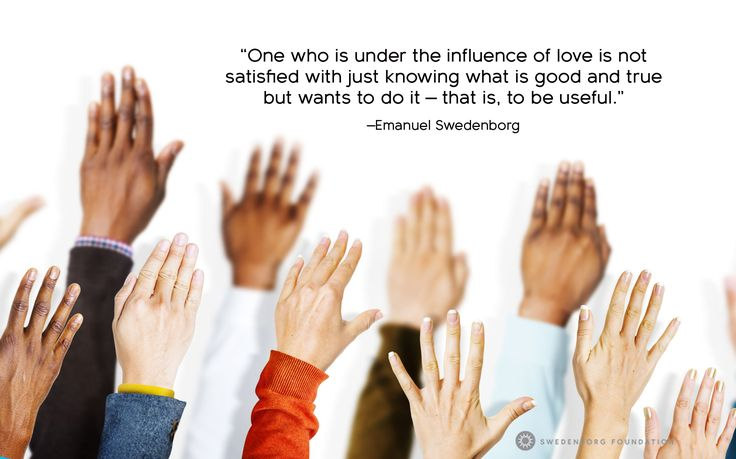 """One who is under the influence of love is not satisfied with just knowing what is good and true but wants to do it—that is, to be useful."" —Emanuel Swedenborg, Secrets of Heaven §503  To learn more about this idea, check out our Swedenborg and Life episode, ""How to Love"" here: https://www.youtube.com/watch?v=i1vLrF-BeGY&utm_content=buffer28749&utm_medium=social&utm_source=pinterest.com&utm_campaign=buffer"
