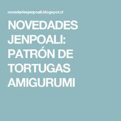 NOVEDADES JENPOALI: PATRÓN DE TORTUGAS AMIGURUMI