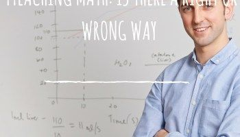 Teaching Math: Is There a Right or Wrong Way?