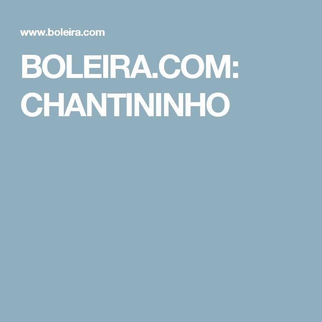 BOLEIRA.COM: CHANTININHO