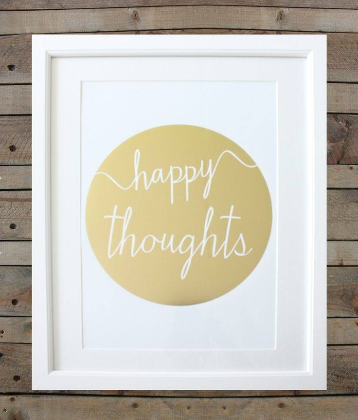 Happy thoughts is the key to a good life!  Put this on your wall and get a beautiful, gold on white, reminder.  www.wispira.com
