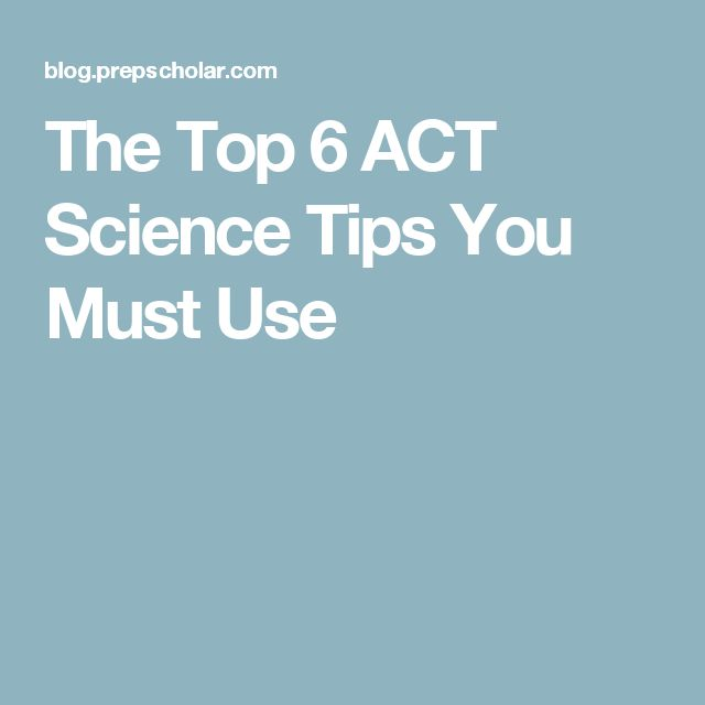 The Top 6 ACT Science Tips You Must Use