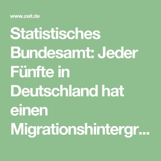 Statistisches Bundesamt: Jeder Fünfte in Deutschland hat einen Migrationshintergrund |ZEIT ONLINE