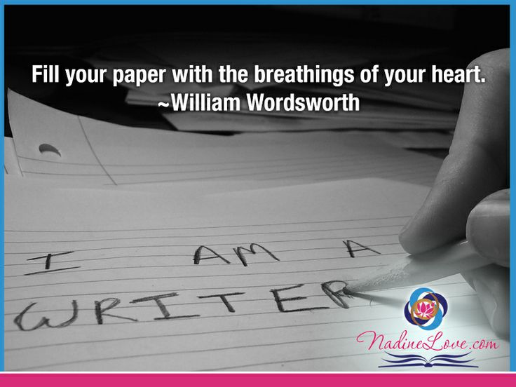 Fill your paper with the breathings of your heart.  ~William Wordsworth www.NadineLove.com