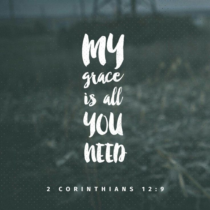 """Each time he said, """"My grace is all you need. My power works best in weakness."""" So now I am glad to boast about my weaknesses, so that the power of Christ can work through me. 2 Corinthians 12:9 NLT"""