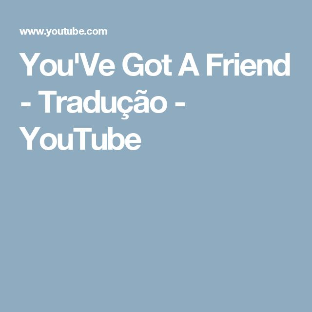 You'Ve Got A Friend - Tradução - YouTube