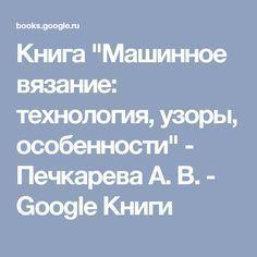 """Книга """"Машинное вязание: технология, узоры, особенности"""" - Печкарева А. В. - Google Книги"""