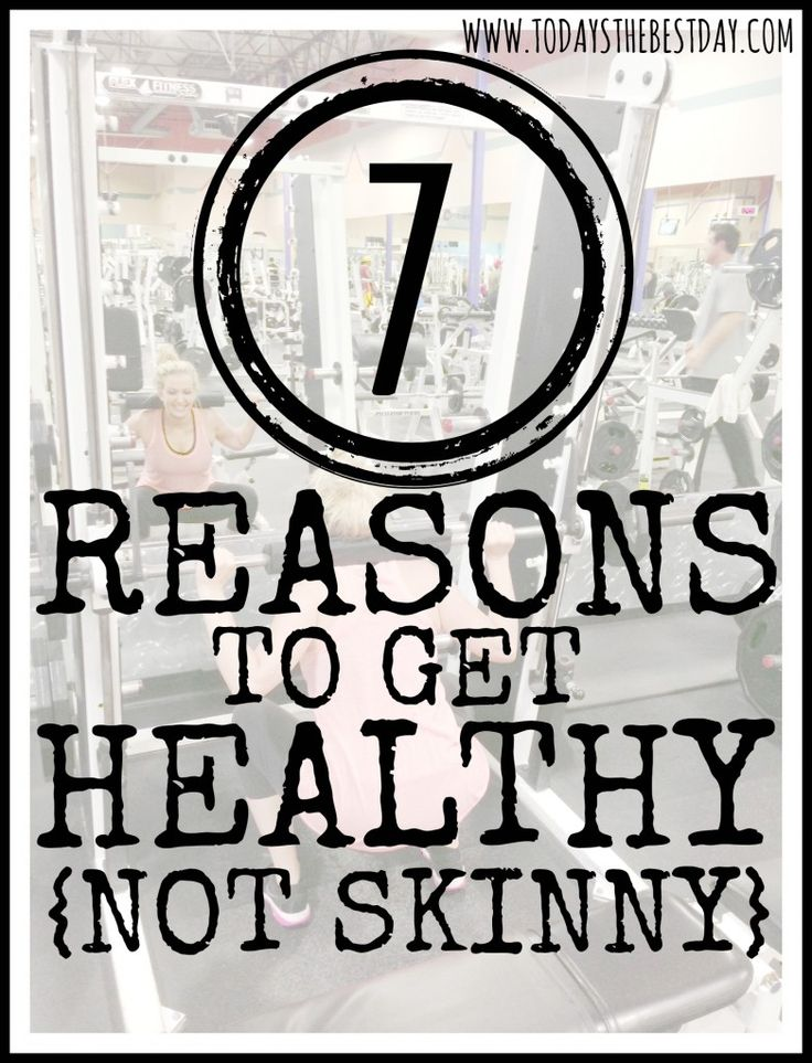 7 REASONS TO GET HEALTHY {not just skinny} - So true!