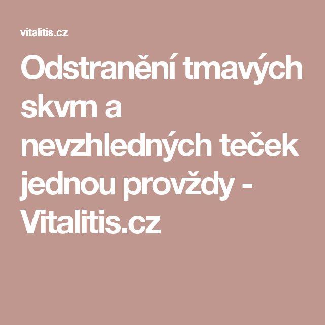 Odstranění tmavých skvrn a nevzhledných teček jednou provždy - Vitalitis.cz