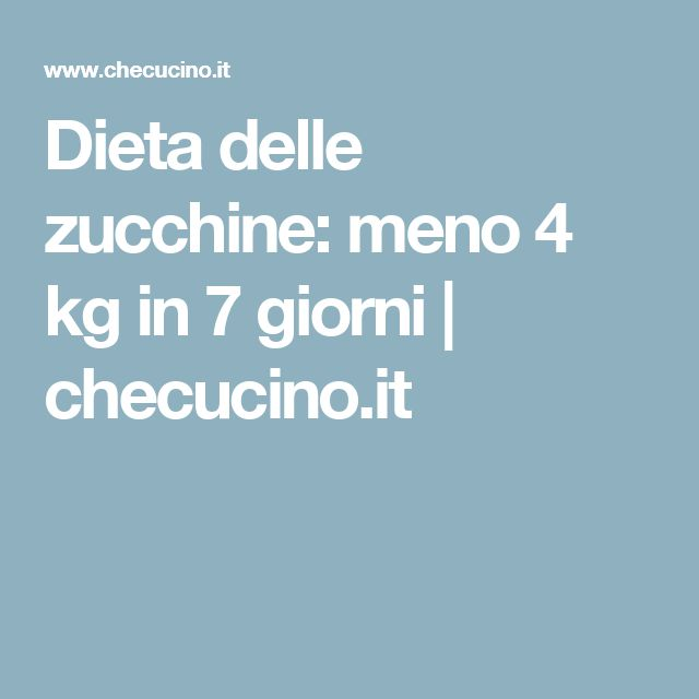 Dieta delle zucchine: meno 4 kg in 7 giorni | checucino.it