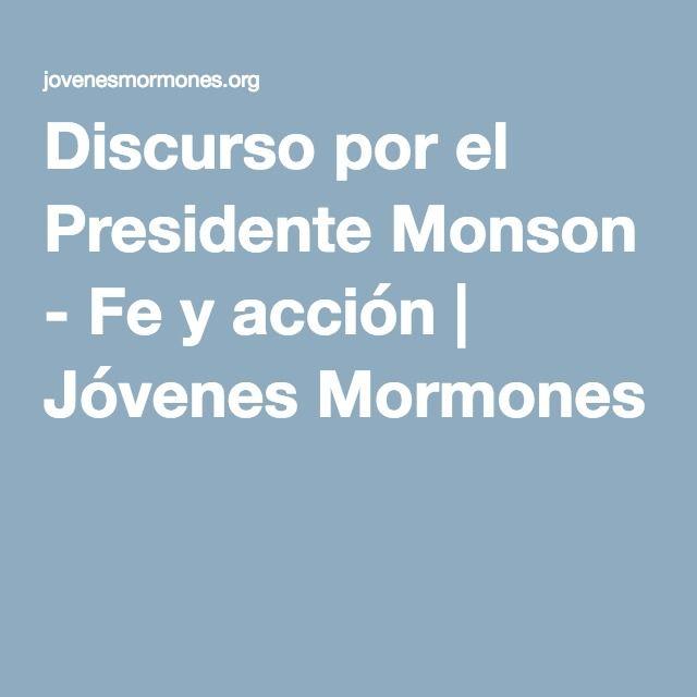 Discurso por el Presidente Monson - Fe y acción   Jóvenes Mormones