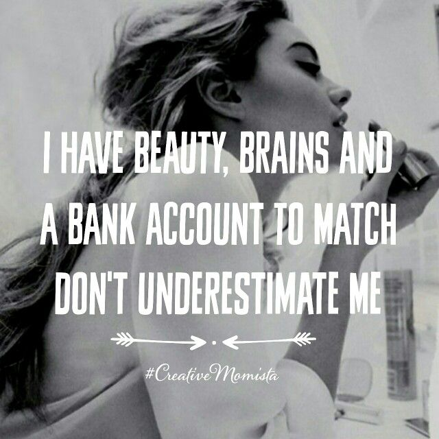 Don't underestimate a successful lady boss who has beauty, brains and a bank account to match. She is a game changer   www.CreativeMomista.com