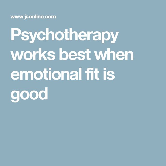 Psychotherapy works best when emotional fit is good