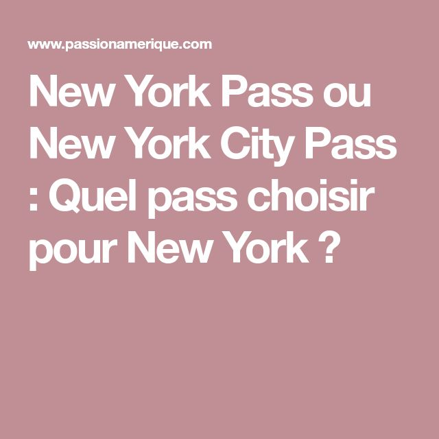 New York Pass ou New York City Pass : Quel pass choisir pour New York ?
