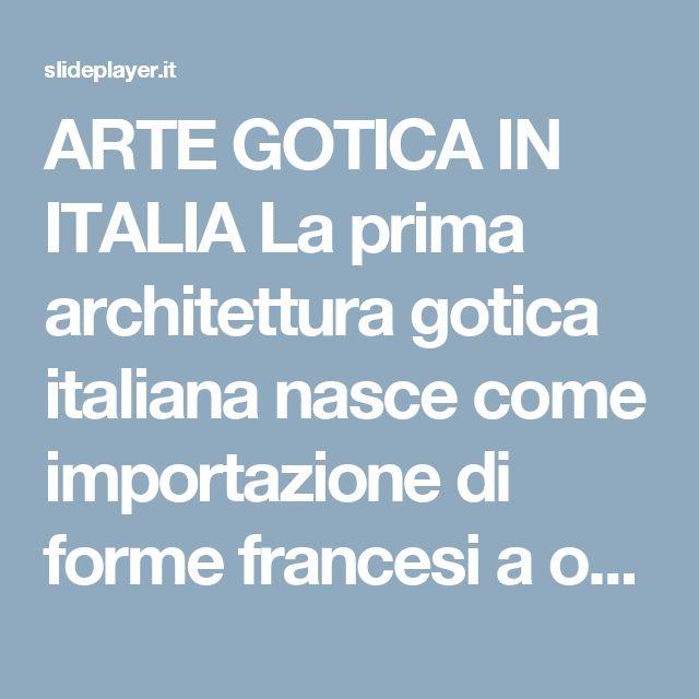 ARTE GOTICA IN ITALIA La prima architettura gotica italiana nasce come importazione di forme francesi a opera dei monaci cistercensi anche se la ripetitività. - ppt scaricare