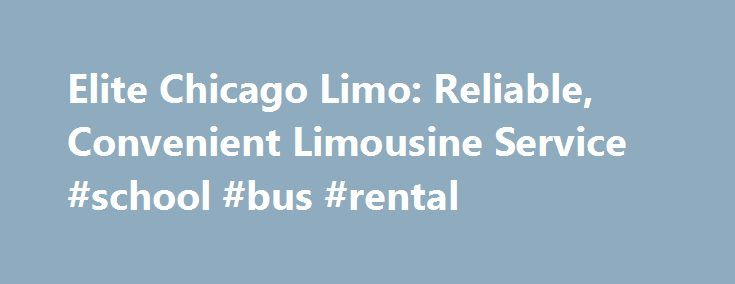 Elite Chicago Limo: Reliable, Convenient Limousine Service #school #bus #rental http://rentals.remmont.com/elite-chicago-limo-reliable-convenient-limousine-service-school-bus-rental/  #limo rentals # CALL ANYTIME! Elite Chicago Limo. Elite Chicago Limo is a one-stop local business for the Greater Chicago Area and suburb transportation service. We carry vehicles large and small: from traditional town cars and stretch limousines to the newly popular fleet of party buses. With a convenient fare…