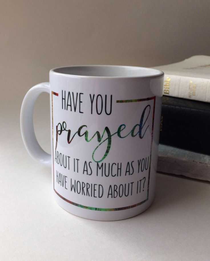 Religious sayings mug - spiritual reminder - daily prayer - religious gifts - prayers - stress relief - friend gift - have you prayed about by LooneyCraft on Etsy https://www.etsy.com/listing/515573855/religious-sayings-mug-spiritual-reminder