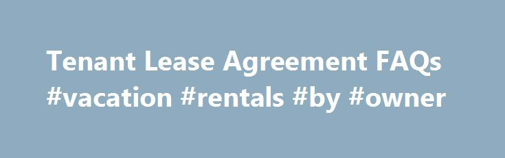 Tenant Lease Agreement FAQs #vacation #rentals #by #owner http://rental.remmont.com/tenant-lease-agreement-faqs-vacation-rentals-by-owner/  #rental lease agreement # Tenant Lease Agreement FAQs Does a rental agreement or a lease have to be in writing? No. Most states recognize oral leases or rental agreements that are for a year or less. However, oral agreements often lead to ambiguity about the obligations of each party since memories fade over time. A...