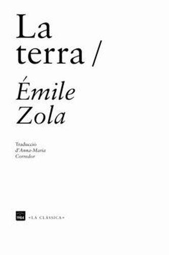 Émile Zola. La terra. Barcelona: Edicions de 1984, 2012. 574 p. (La Clàssica; 1) França (1887)